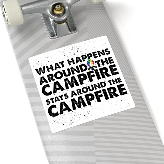 What Happens Around the Campfire Stays Around the Campfire Square Stickers