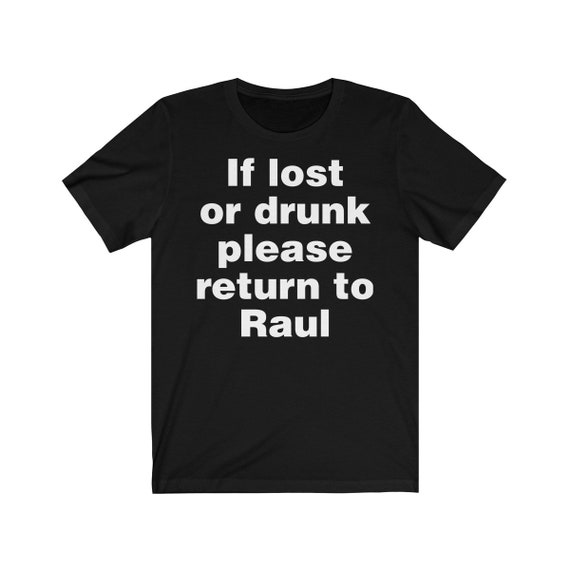 Custom If Lost or Drunk Please Return to Raul (Any Name Can Go Here) Unisex Jersey Short Sleeve Tee