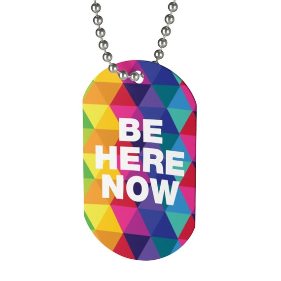 Be Here Now Dog Tag