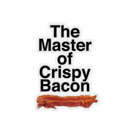 Funny Father's Day Kiss-Cut Sticker - The Master of Crispy Bacon