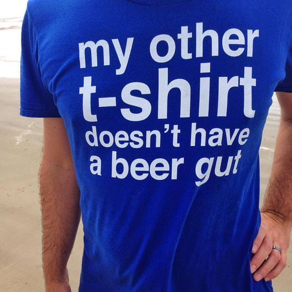 Funny Beer Gut T-Shirt - A Gift for Dad on Father's Day - Birthday Gift - Funny Beer Shirt - Funny Gift for Him - Drinking T-Shirt
