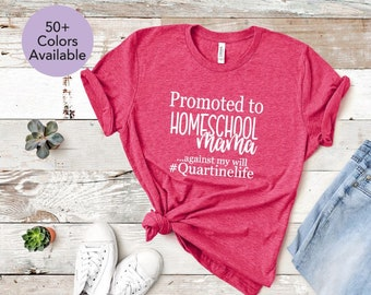 Quarantine 2020 Social Distancing Homeschool Mom Mom Gift Funny Mothers Day Unisex T-Shirt Sweatshirt Hoodie Gifts for Ladies Women Men Plus Size Promoted to Homeschool Mom Against My Will!