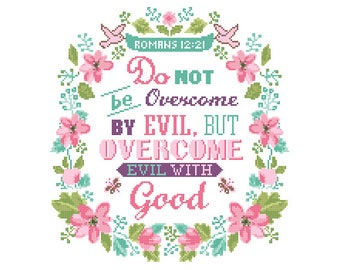 Modern Cross Stitch Pattern Romans 12 21 Do not be overcome by Evil but overcome evil with good floral frame Bible quote motivational cross