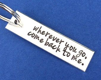 Wherever You Go, Come Back To Me. Hand Stamped Keychain, Graduation Gift, Moving Away Gift, College Gift, Gift For Her, Friend Gift