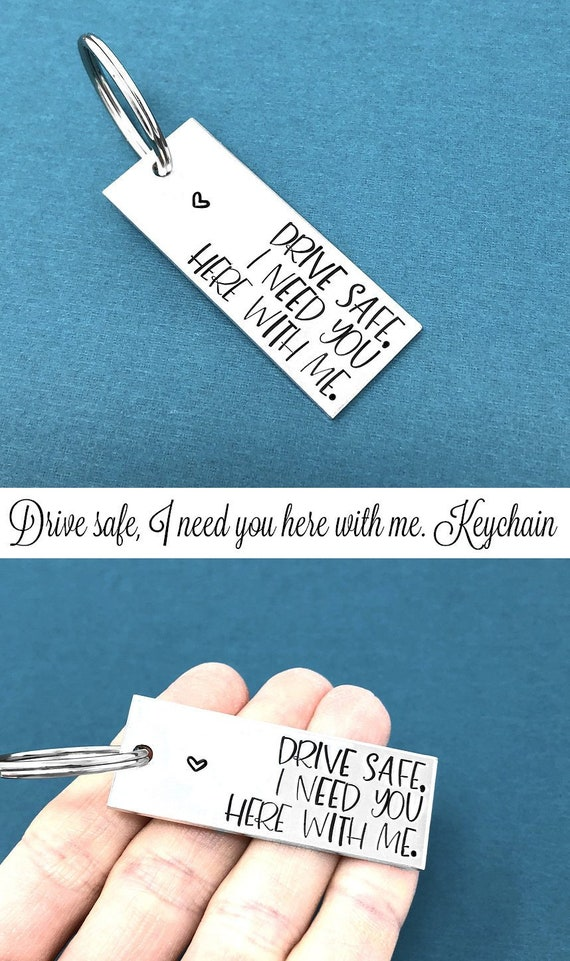 Drive Safe Keychain Drive Safe I Need You Here With Me Keychain  Personalized Keychain Truck Driver Gift Police Officer Gift Taxi Driver Gift