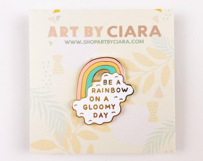 Be a Rainbow on a Gloomy Day-Enamel Pin