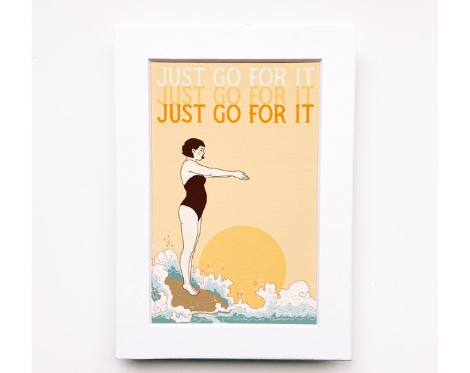 4x6 Giclee print- Just go for it