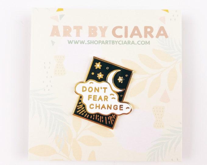 Don't Fear Change-Enamel Pin