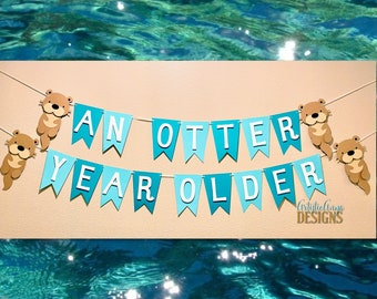 Otter Birthday Banner - Cute Otter Themed Birthday Party - An Otter Year Older