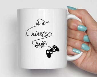 In A Minute Babe Mug, Gamer Mug, Video Game Mug, Husband Coffee Mug, Man Mug, Funny Mug, Boyfriend Mug (0024)