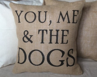 You, Me & the Dogs Burlap Pillow - *SHIPS Within 3 DAYS!