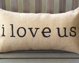 i love us Burlap Pillow - *SHIPS Within 3 DAYS!