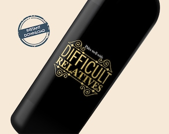 Wine label - Difficult Relatives / Friend Gift Holiday Wine Label - Instant Download, humorous wine label Printable