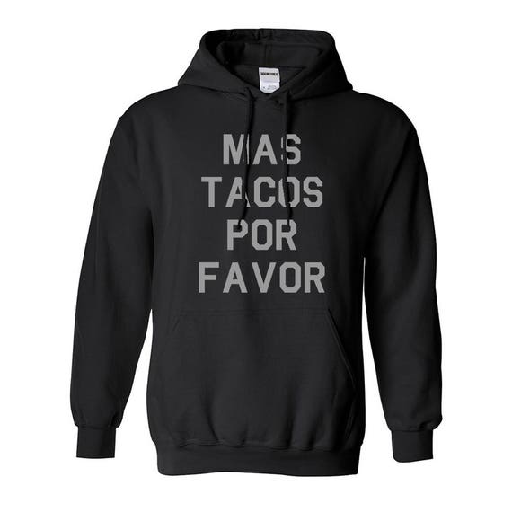FASHIONISGREAT Mas Tacos Por Favor Pullover Hoodie Hoody