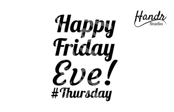 Happy Friday Eve Thursday Digital SVG file package Instant | Etsy
