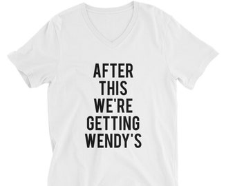 """RESERVED 8 - V-neck T-shirts """"After This We're Getting WENDY'S Unisex fit - Bridesmaid Getting Ready Outfit - Bride Robe gifts"""