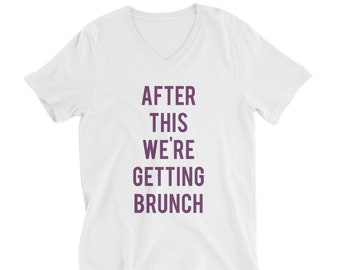"RESERVED 8 - V-neck T-shirts ""After This We're Getting BRUNCH Unisex fit - Bridesmaid Getting Ready Outfit - Bride Robe gifts"