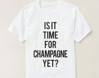RESERVED: 8 Is it time for CHAMPAGNE YET?  T-Shirt - Bridal Party Getting Ready Outfit Bridesmaid