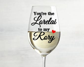 Gilmore Girls wine glass, You're the lorelai to my Rory