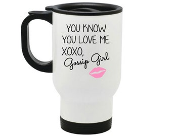 Gossip Girl travel mug, You know you love me, funny