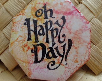 Ceramic Tile Magnet.  With hand stamped Saying.  Oh Happy Day!