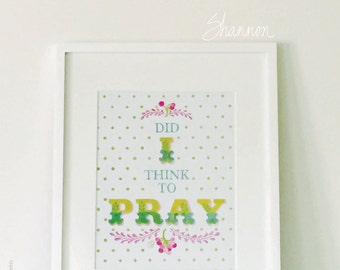 Print - Did I Think To Pray • Instant Download