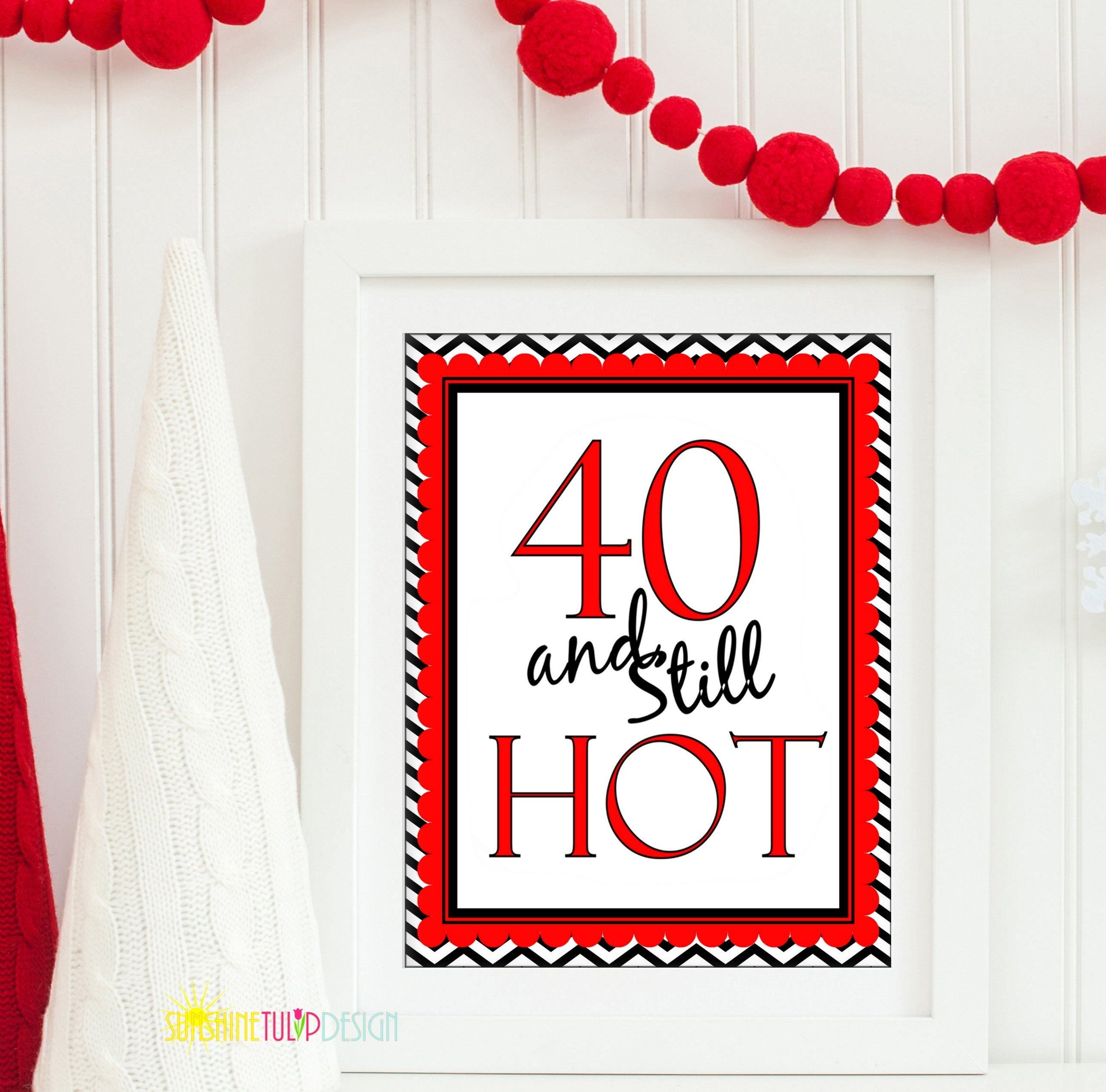 Printable 40 And Still Hot Birthday Party Sign Printable 40th Etsy