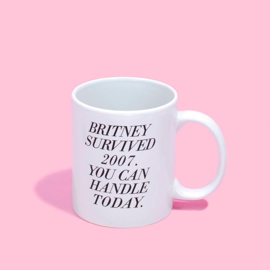 Funny Coffee Mug Britney survived 2007. You can handle   Etsy
