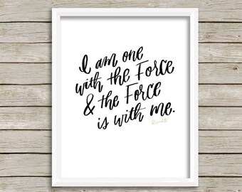 I am one with the Force and the Force is with me. Star Wars Quote Print, Rogue One Poster, Geek Gift, Star Wars Art, Calligraphy Quote