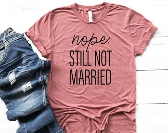 5982421bf Nope Still not married, Funny Thanksgiving Shirt, Thanksgiving tshirt, Thanksgiving  Shirt Women, Not Married Shirt