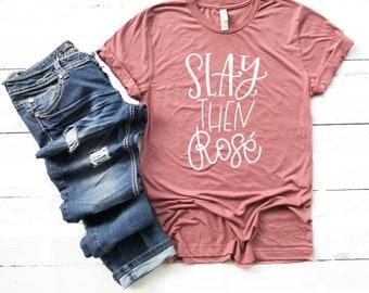 Slay then Rose, Wine T Shirt, Wine Tee, Wine Shirt, Dog Mother Wine Lover, Wine Lover T Shirt, But First Wine, Winery Shirt