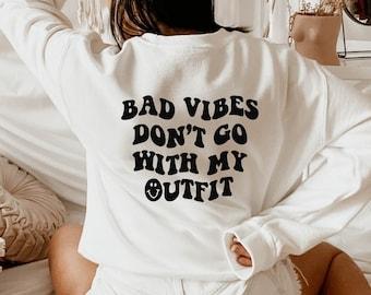 Bad Vibes don't go with my outfit, Trendy Sweatshirt, Bad Vibes, Retro Sweatshirt, Graphic Tee, Bad Vibes Sweatshirt