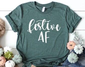 Festive AF, Christmas Shirt, Funny Christmas Shirt, Christmas Shirt Womens, Christmas Sweater, Ugly Christmas Sweater, Christmas Tshirt