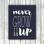 """Childrens' Art Printable, """"Never Grow Up"""", Navy, Arrows, Typography, Quote, Size 8x10 #420"""