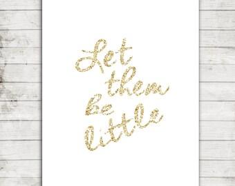 Let Them Be Little- Gold Sparkly Typography 8x10 Printable Jpeg- Nursery/Playroom/Kids Bedroom- #150