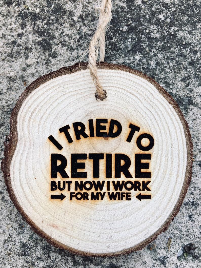 I tried to retire...Ornament Retirement Ornament Retired Ornament