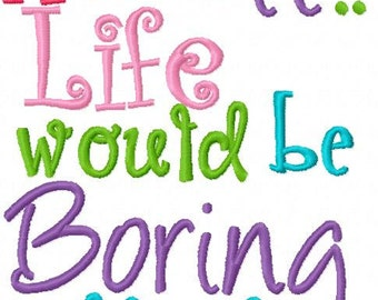 Admit it.. Life would be boring without me Embroidery Design Digital Fun girl or boy design Instant Download 4x4 and 5x7