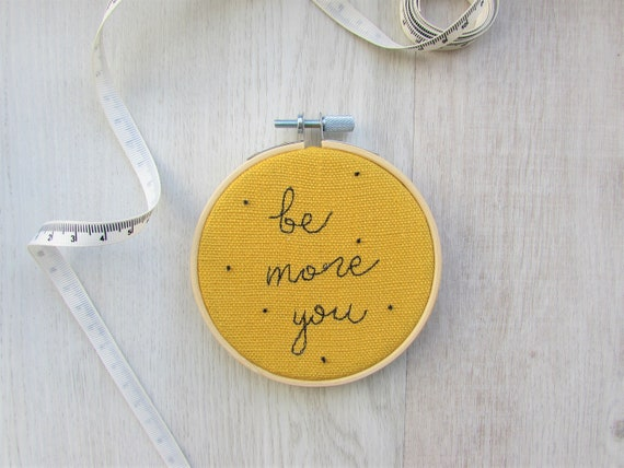 """Be more you - 4"""" embroidery hoop kind words wall art"""