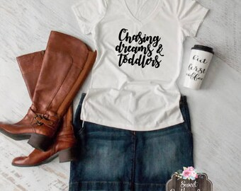 Chasing Dreams and Toddlers Shirt, Mom Shirt, Funny Shirt
