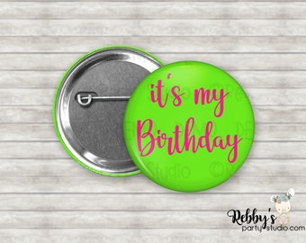 it's my Birthday Pin Button, Birthday Party Favors, Birthday Pin Buttons