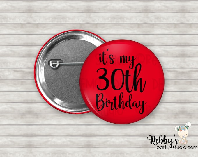it's my 30th Birthday Pin Button, Birthday Party Favors, Birthday Pin Buttons