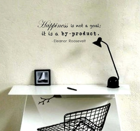Wall Decal Quote By Eleanor Roosevelt Happiness Is Not A Etsy