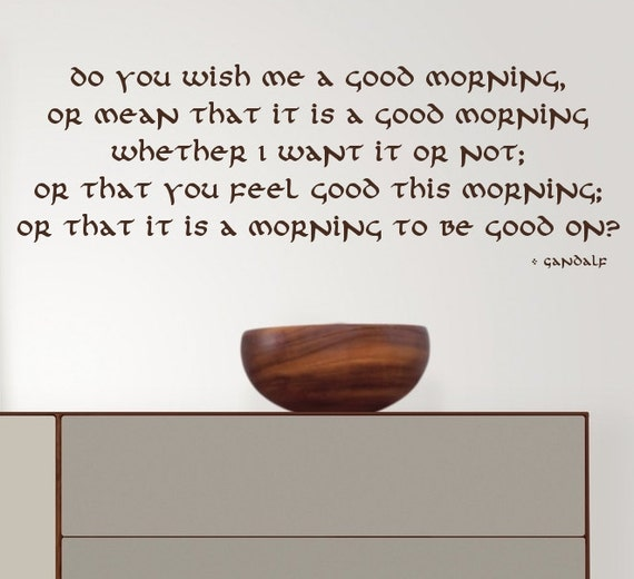 Wall Decal Quote Do You Wish Me A Good Morning Gandalf Etsy