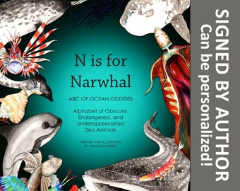 Signed Hardcover Children's Book: N is for Narwhal ABC of Ocean Oddities Alphabet of Obscure, Endangered, and Underappreciated Sea Animals