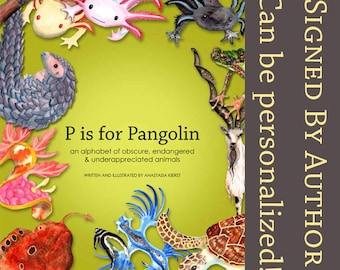 Signed HARDCOVER Children's Book: P is for Pangolin, an alphabet of obscure, endangered & underappreciated animals ABC BOOK