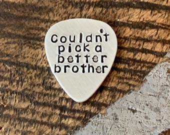 Couldn't Pick a Better Brother Pick Custom Guitar Pick Aluminum Pick Brother Gift Brother of the Bride