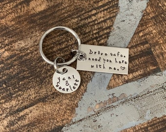 Drive Safe I Need You Here With Me Hand Stamped Keychain Drive Safe Keychain Trucker Gift Husband Gift Sweet 16 Gift New Driver Keychain