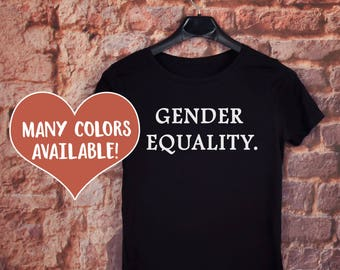 Gender Equality, Equal Rights Shirt, Women's Rights, Feminist T-Shirt, Social Justice T-Shirts, Gender Equality Quotes, Protest Shirts