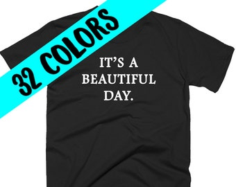 Beautiful Day Quote T-Shirt, Life Quote T-Shirt, Positivity T-Shirt, Optimism T-Shirt, Success Quote Shirt, Beautiful Day Shirt, Life Quote