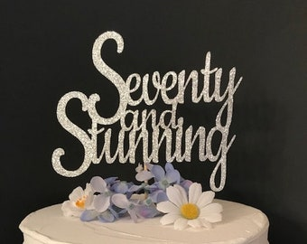 Seventy And Stunning Cake Topper 70th Birthday 70 Fabulous Any Number